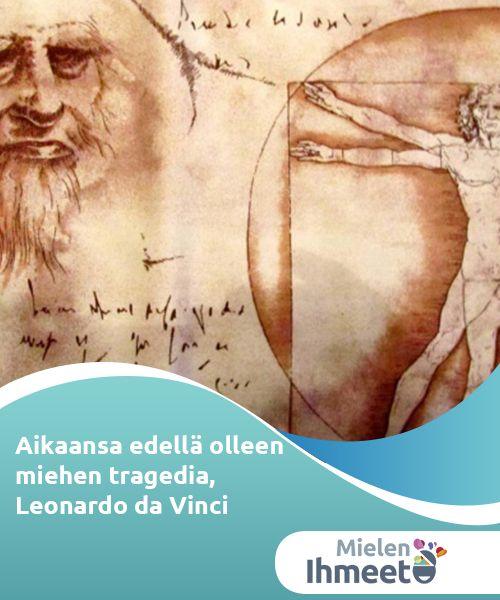 """Aikaansa edellä olleen miehen tragedia, Leonardo da Vinci   """"Olen loukannut Jumalaa ja ihmiskuntaa, koska työni ei saavuttanut sitä tasoa, minkä sen olisi pitänyt."""" -Leonardo da Vinci-"""