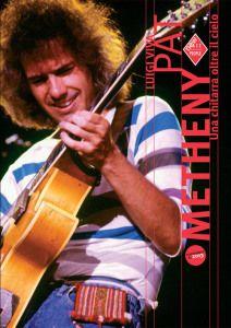 Pat Metheny. Una chitarra oltre il cielo. di Luigi Viva
