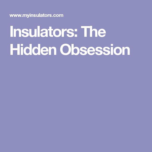 Insulators: The Hidden Obsession