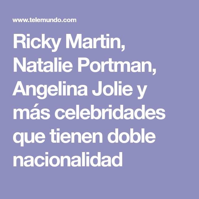 Ricky Martin, Natalie Portman, Angelina Jolie y más celebridades que tienen doble nacionalidad