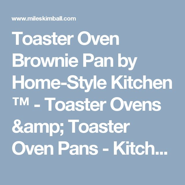 Toaster Oven Brownie Pan by Home-Style Kitchen ™ - Toaster Ovens & Toaster Oven Pans - Kitchen - MilesKimball