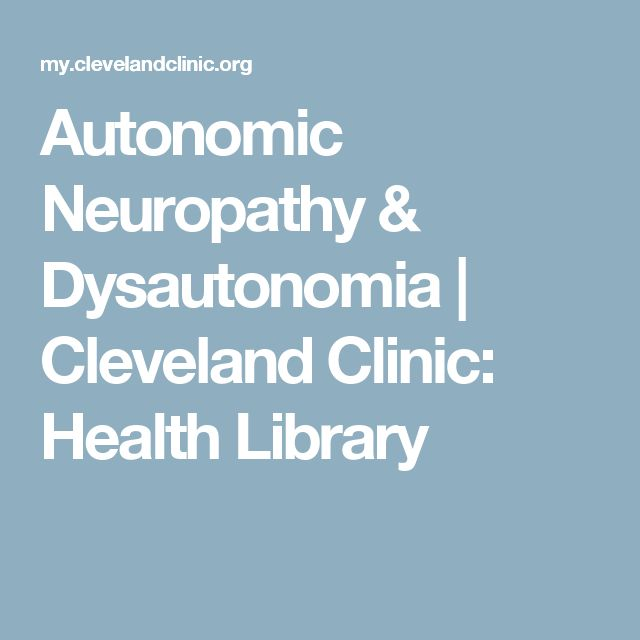 Autonomic Neuropathy & Dysautonomia | Cleveland Clinic: Health Library