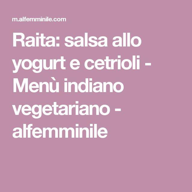 Raita: salsa allo yogurt e cetrioli - Menù indiano vegetariano - alfemminile