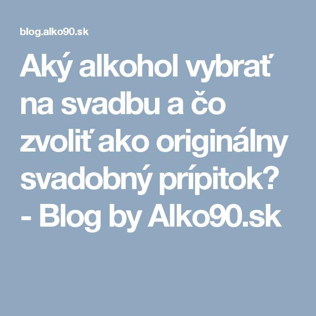 Aký alkohol vybrať na svadbu a čo zvoliť ako originálny svadobný prípitok? - Blog by Alko90.sk