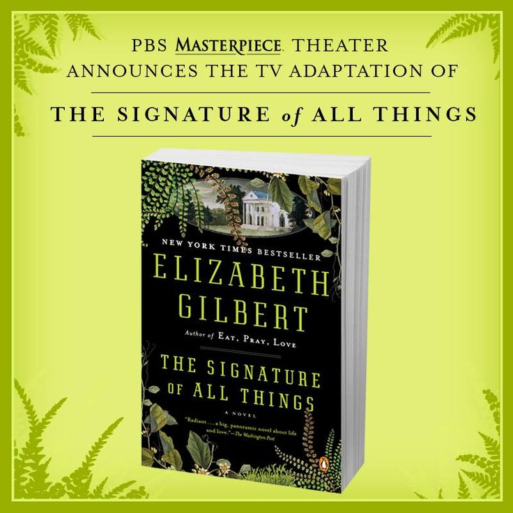 """PBS """"Masterpiece Theater"""" has just announced that they will adapt Elizabeth Gilbert's acclaimed novel THE SIGNATURE OF ALL THINGS into a television series!!"""