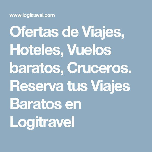 Ofertas de Viajes, Hoteles, Vuelos baratos, Cruceros. Reserva tus Viajes Baratos en Logitravel