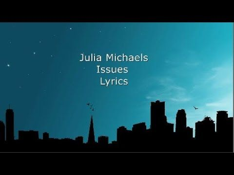 Julia Michaels - Issues [LYRICS] - YouTube. Yeah I got issues and your do too. So give me all to me and I'll give mine to you.