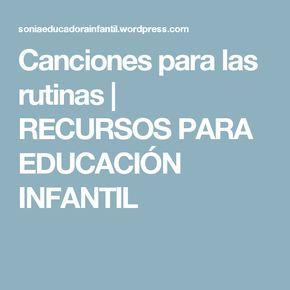 Canciones para las rutinas   RECURSOS PARA EDUCACIÓN  INFANTIL