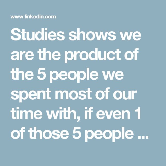 Studies shows we are the product of the 5 people we spent most of our time with, if even 1 of those 5 people are toxic it can hold us back.