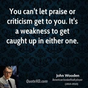 john wooden quotes | john-wooden-john-wooden-you-cant-let-praise-or-criticism-get-to-you ...