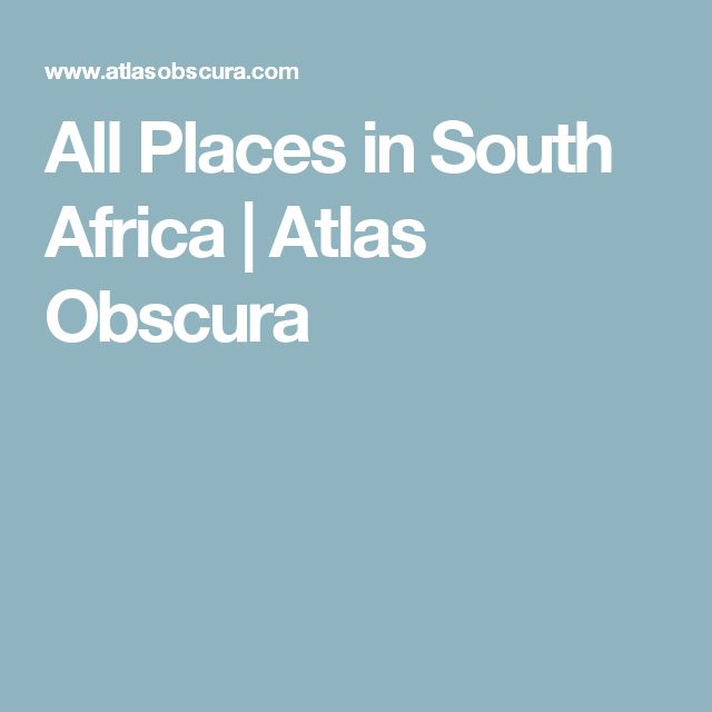 All Places in South Africa | Atlas Obscura