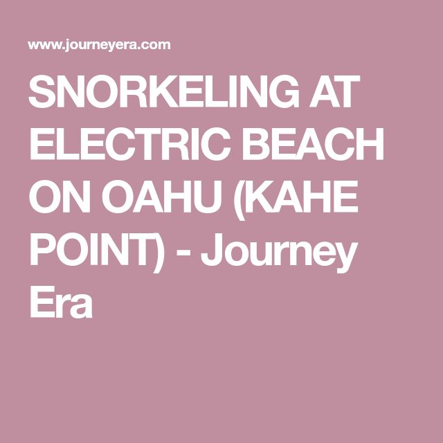 SNORKELING AT ELECTRIC BEACH ON OAHU (KAHE POINT) - Journey Era