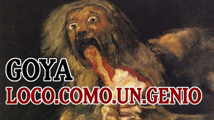 Goya: Loco como un genio