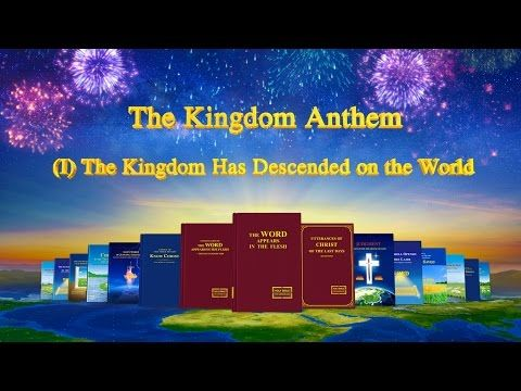 The Hymn of God's Word The Kingdom Anthem (I) The Kingdom Has Descended on the World | The Church of Almighty God
