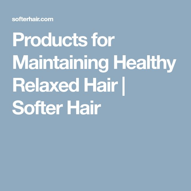 Products for Maintaining Healthy Relaxed Hair | Softer Hair