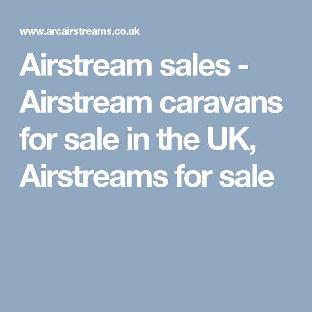 Airstream sales - Airstream caravans for sale in the UK, Airstreams for sale