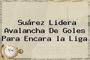 http://tecnoautos.com/wp-content/uploads/imagenes/tendencias/thumbs/suarez-lidera-avalancha-de-goles-para-encara-la-liga.jpg la Liga. Suárez lidera avalancha de goles para encara la Liga, Enlaces, Imágenes, Videos y Tweets - http://tecnoautos.com/actualidad/la-liga-suarez-lidera-avalancha-de-goles-para-encara-la-liga/