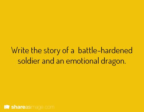 Write the story of a battle-hardened soldier and an emotional dragon