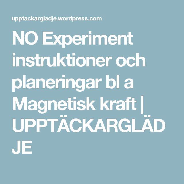 NO Experiment instruktioner och planeringar bl a Magnetisk kraft | UPPTÄCKARGLÄDJE