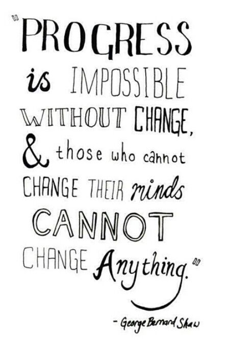 """Progress is impossible without change & those who cannot change their minds cannot change anything""-Weight Loss Motivation 