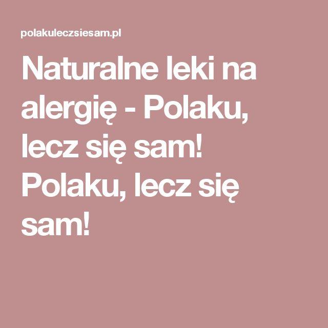 Naturalne leki na alergię - Polaku, lecz się sam! Polaku, lecz się sam!
