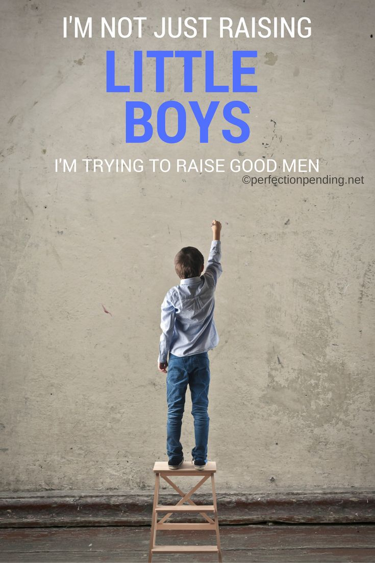 I'm not just raising little boys. I'm trying to raise GOOD MEN.