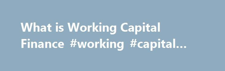 What is Working Capital Finance #working #capital #finance http://england.remmont.com/what-is-working-capital-finance-working-capital-finance/  # Working Capital & Business Finance Solutions In this article we look at sources of working capital finance. See our article on working capital to find out more about what working capital itself is. Short term business finance and working capital solutions Bank overdraft A bank overdraft is when someone is able to spend more than what is actually in…