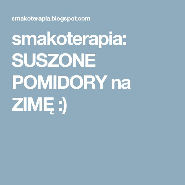 smakoterapia: SUSZONE POMIDORY na ZIMĘ :)
