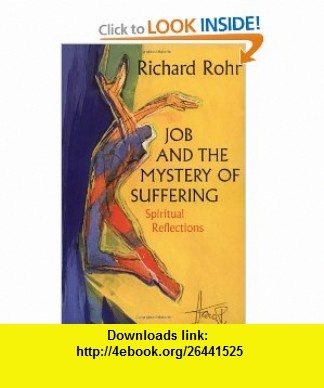 Job and the Mystery of Suffering Spiritual Reflections (9780824517342) Richard Rohr , ISBN-10: 0824517342  , ISBN-13: 978-0824517342 ,  , tutorials , pdf , ebook , torrent , downloads , rapidshare , filesonic , hotfile , megaupload , fileserve