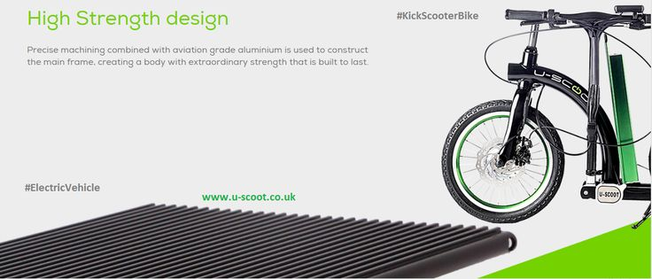 Buy High Strength Designed Quality Foldable Electric Kick Scooter Bike from U-Scoot Scooters Store in the UK, USA and Canada at http://www.u-scoot.co.uk  Precise machining combined with aviation grade aluminums is used to construct the main frame, creating a body with extraordinary strength that is built to last.