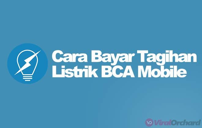 8 Cara Bayar Tagihan Listrik Lewat Bca Mobile M Banking Listrik Energi Utilitas