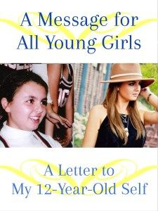 A Letter to My 12 Year Old Self && All Young Girls