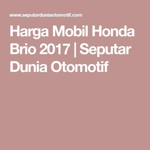 Harga Mobil Honda Brio 2017 | Seputar Dunia Otomotif