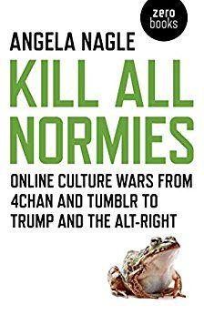 https://www.amazon.co.uk/Kill-All-Normies-Culture-Alt-Right-ebook/dp/B0719WYYPR/ref=sr_1_1?s=books&ie=UTF8&qid=1509465574&sr=1-1&keywords=kill+all+normies