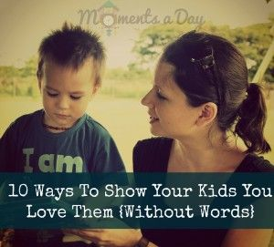 Top 10 Ways To Show Your Kids You Love Them {Without Words}