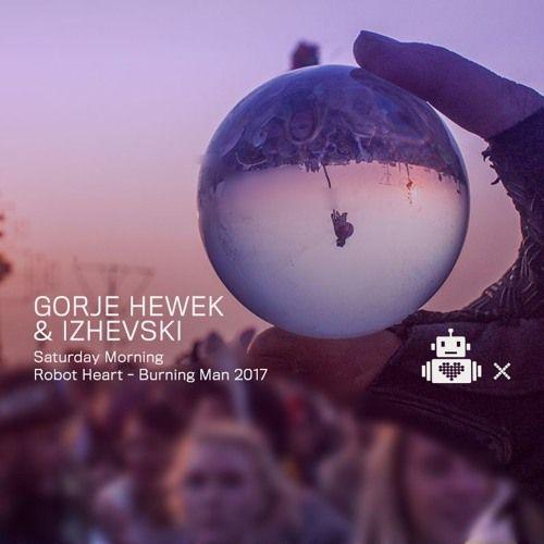 Gorje Hewek & Izhevski - Robot Heart 10 Year Anniversary - Burning Man 2017 by Robot Heart on SoundCloud