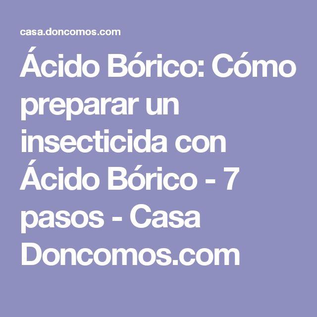 Ácido Bórico: Cómo preparar un insecticida con Ácido Bórico - 7 pasos - Casa Doncomos.com