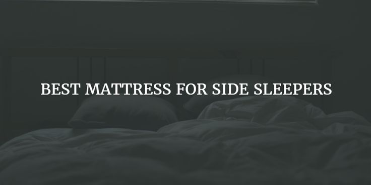 What is the best mattress for side sleepers. Top mattresses compared