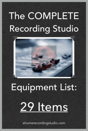 Recording Studio Equipment List: The Essential 29 Items http://ehomerecordingstudio.com/recording-studio-equipment-list/