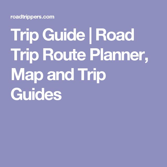 Trip Guide | Road Trip Route Planner, Map and Trip Guides