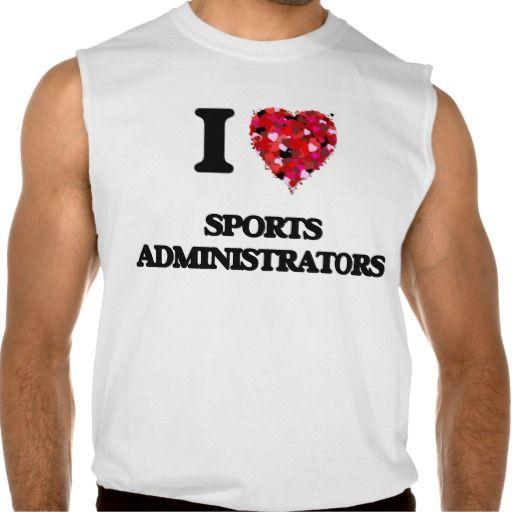I love Sports Administrators Sleeveless Tees Tank Tops