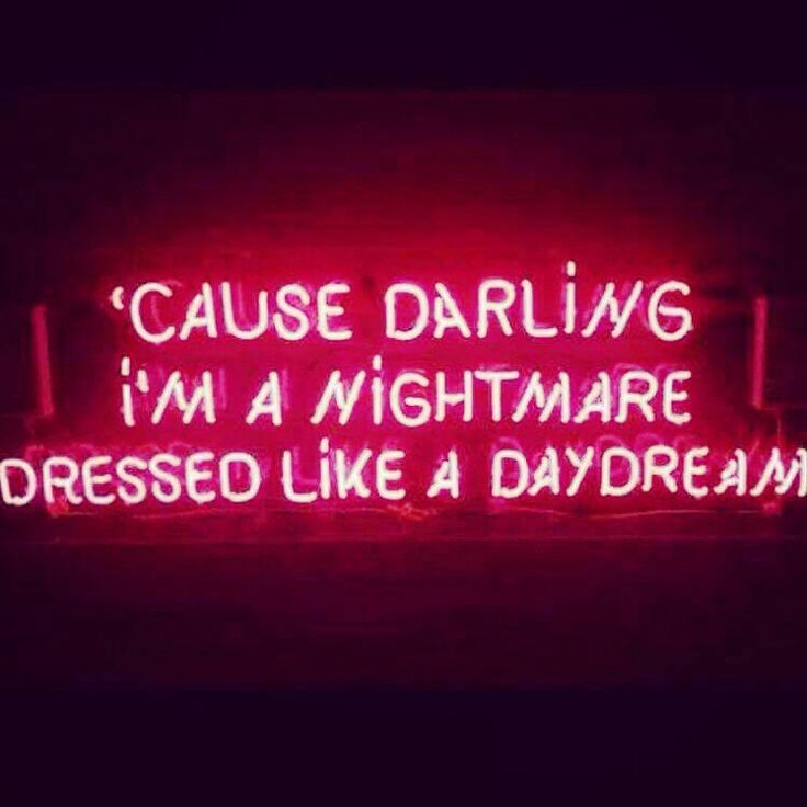 """""""Cause darling I'm a nightmare dressed like a daydream"""" Neon"""
