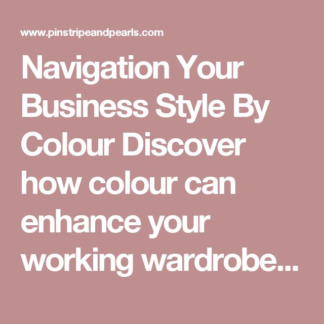 Navigation Your Business Style By Colour      Discover how colour can enhance your working wardrobe For those who want to bring a touch of colour into their workwear, the four seasons approach is a great place to start and for many, the simplest to understand. Begin by browsing each of the seasons below and match your own natural characteristics (hair, skin and eyes) to the typical seasonal traits. Then shop our business clothing and accessories range for the colours which will suit you…