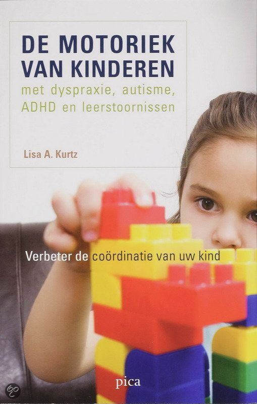 De motoriek van kinderen met dyspraxie, autisme, ADHD en leerstoornissen : verbeter de coördinatie van uw kind -  Kurtz, Lisa A. -  plaats 415.3