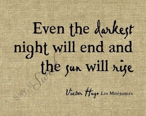 Even the darkest night will end and the sun will rise. -