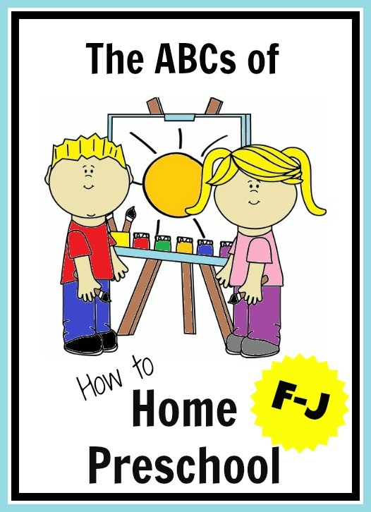 The ABCs of how to Home Preschool F-J