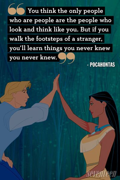 """You think the only people who are people are the people who look and think like you. BUt if you walk the  footsteps of a stranger, you'll learn things you never knew, you never knew.""Best Disney Movie Quotes - Lessons From Disney Movies"