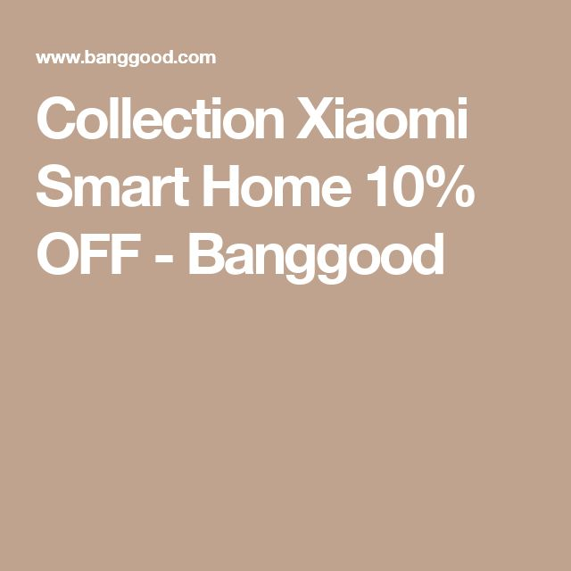 Collection Xiaomi Smart Home 10% OFF - Banggood