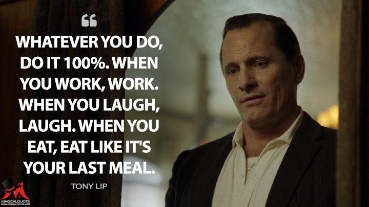 Whatever You Do Do It 100 When You Work Work When You Laugh Laugh When You Eat Eat Like It S Your Last Meal Magicalquote Movie Quotes Best Movie Lines Laugh