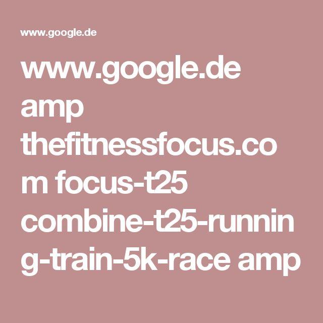 www.google.de amp thefitnessfocus.com focus-t25 combine-t25-running-train-5k-race amp